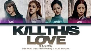 BLACKPINK (블랙핑크) - KILL THIS LOVE (Color Coded Lyrics Han/Rom/Eng)