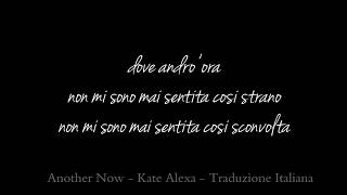 Another Now - Kate Alexa (Traduzione Italiana)