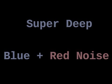 Super Deep Red and Blue Noise (12 Hours)