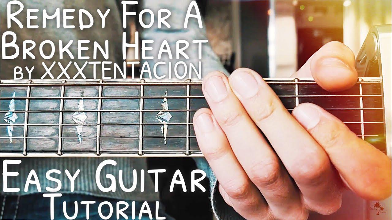 Remedy For A Broken Heart Xxxtentacion Guitar Tutorial Remedy For