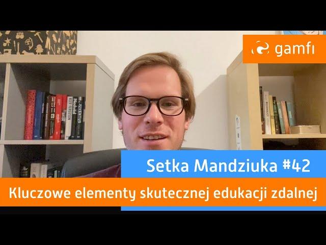 Setka Mandziuka #42 (Gamfi): Skuteczna edukacja zdalna