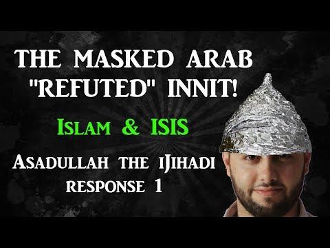 "The Masked Arab ""refuted"" - Asadullah iJihad 4 response (part 1/2)"