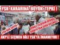 YSK'nın Gerekçeli Kararına Halktan Tepki ! AKP'li Seçmen Bile YSK'ya İnanmıyor Artık !