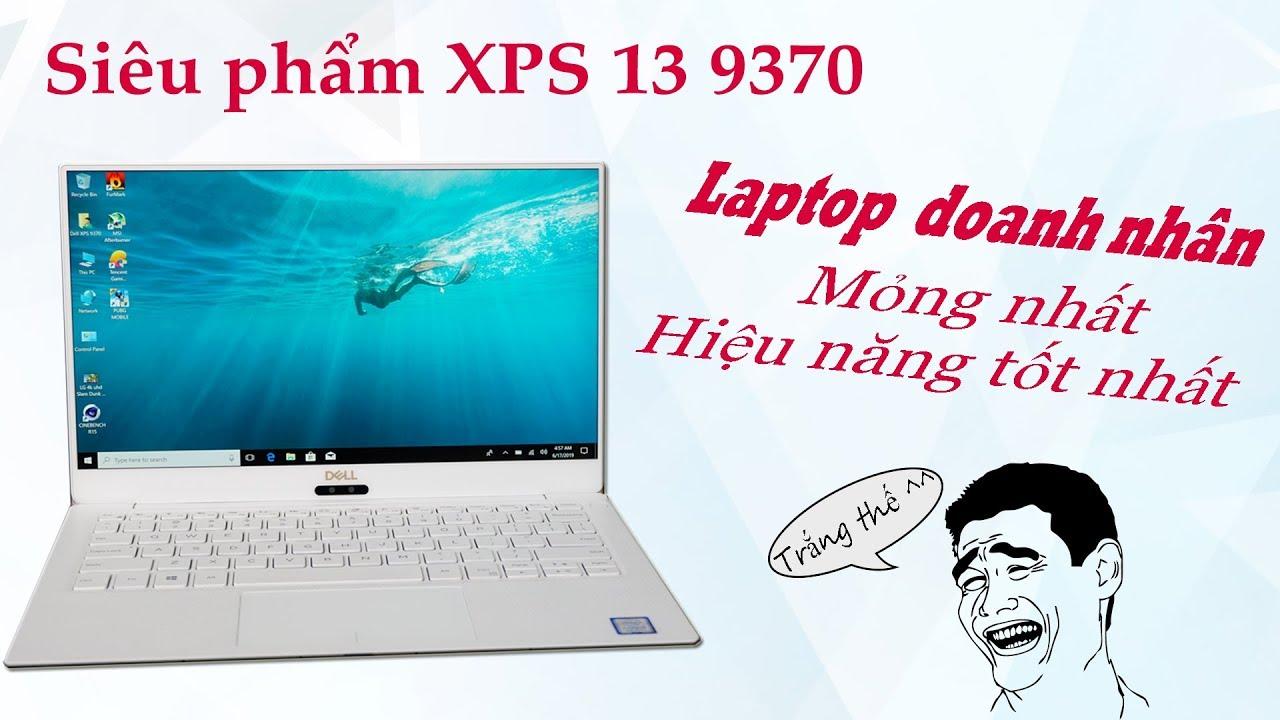 Chúa Cùng Phải Thốt Lên Là Laptop Dell XPS 13 9370 Màn 4K Sao Nó Đẹp Thế  ?