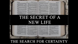 The Search for Certainty Part 6: The Secret of a New Life