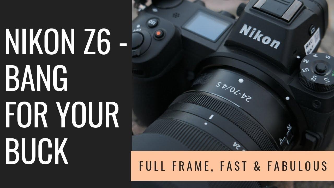 Nikon Z6 Review: Full Frame, Fast-Shooting and Fantastic 4K