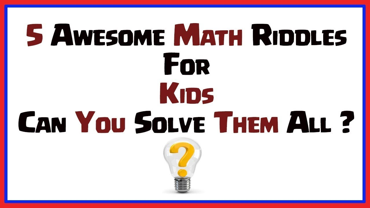5 Math Riddles for Kids and Teens That Will Blow Your Mind