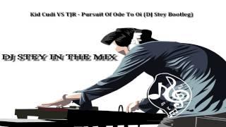 Kid Cudi VS TJR - Pursuit Of Ode To Oi (DJ Stey Bootleg)