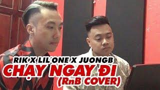 CHẠY NGAY ĐI (RnB Cover) | Rik x Lil'One x JuongB