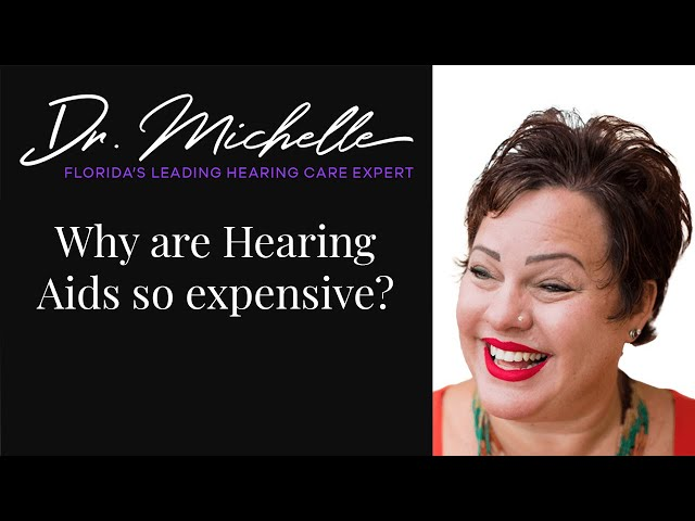 Why are Hearing Aids so expensive? | Hearing Help by Dr Michelle | Florida's Hearing Expert