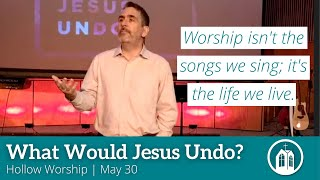 Jesus Would UnDo Hollow Worship