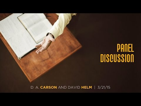 "D. A. Carson and David Helm, ""Panel Discussion 2"" (Session 8)"