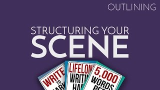 How to Outline Your Novel Part 4: Structuring Your Scene