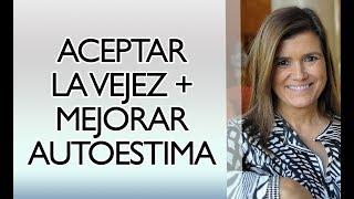 Pilar Sordo - Aceptar la VEJEZ + aumentar AUTOESTIMA