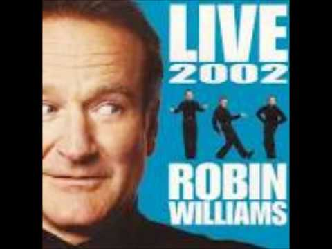 Robin williams live 2002 hot enough for you?