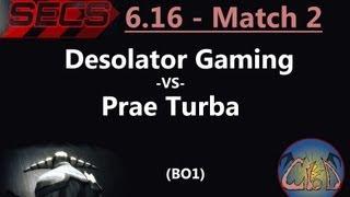 SECS 6.16 - Match 2: Desolator Gaming (vs) prae turba