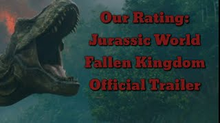 Our Rating: Jurassic World Fallen Kingdom Official Trailer