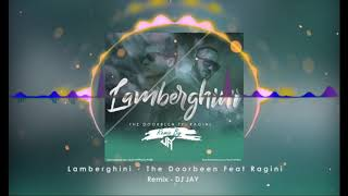 LAMBERGHINI Remix DJ JAY The Doorbeen Feat Ragini Latest Punjabi Song