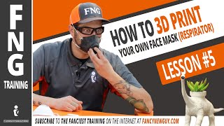 How to 3D PRINT YOUR OWN FACE MASK - Respirator - FNG Training: Lesson 5 | with Host Greg Serio