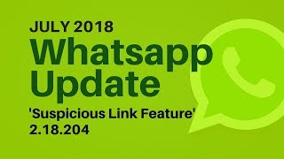 Whatsapp Update 2018 | Suspicious Link Feature