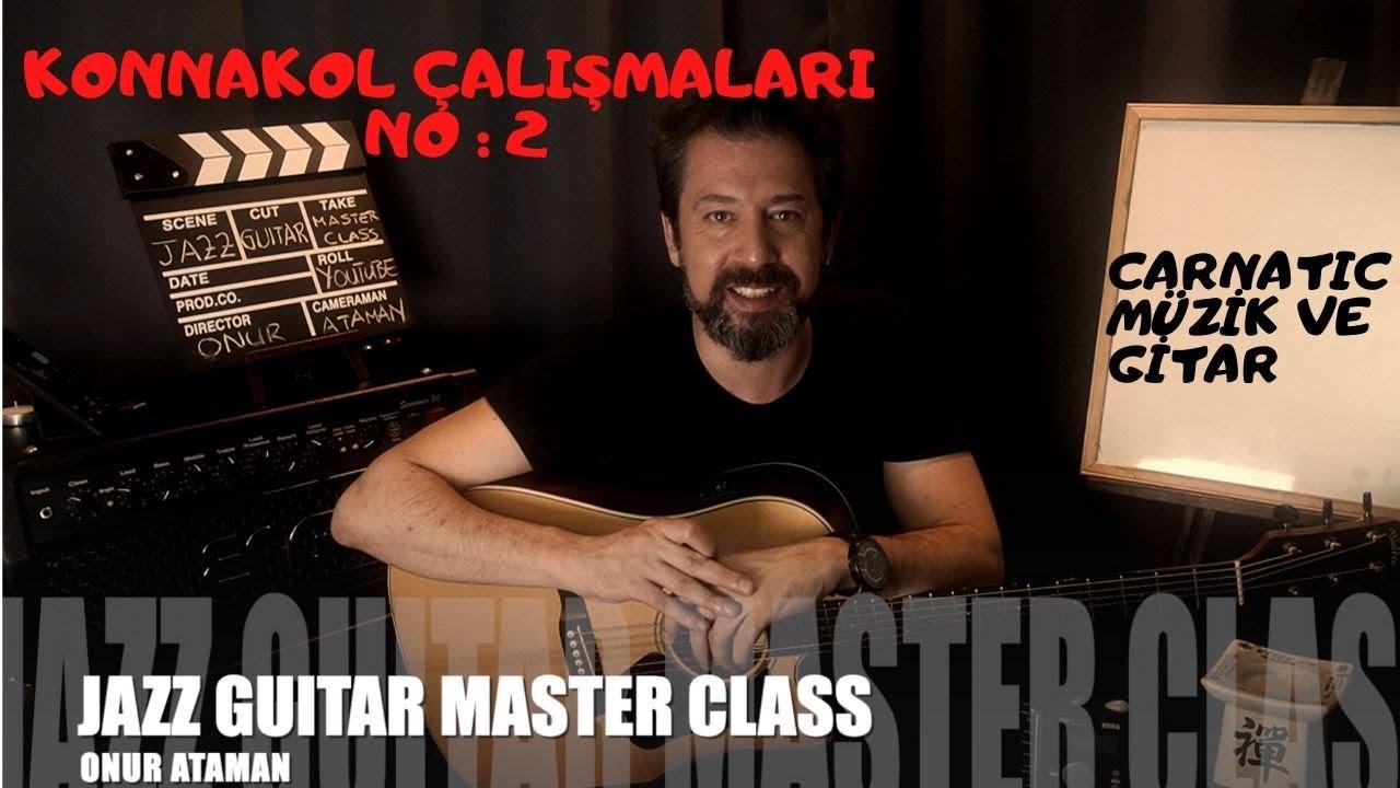 JAZZ GUITAR MASTER CLASS NO :19 KONNAKOL VE GİTAR ÇALIŞMALARI  Episode : 2