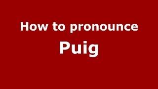 How to pronounce Puig (Spanish/Spain) - PronounceNames.com