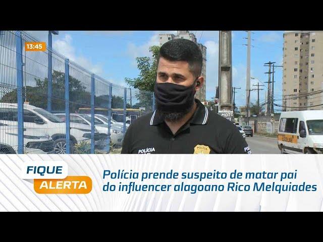 Polícia prende suspeito de matar pai do influencer alagoano Rico Melquiades