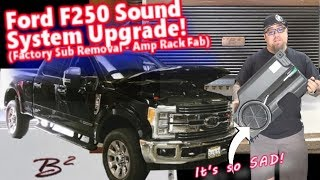 Ford F250 Superduty Sound System Upgrade | Factory Subwoofer Removed New Amp Rack Fabbed