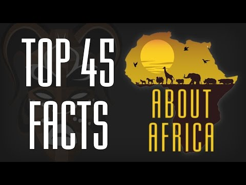 Top 40 Interesting Facts About Africa That You Should Know
