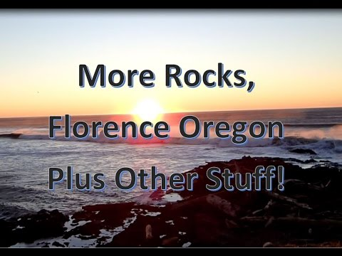 More Rocks, Florence Oregon And Other Stuff!!