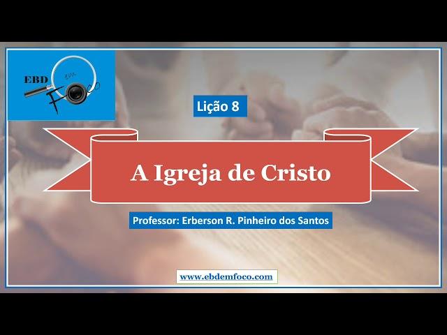 Lição 8 - A Igreja de Cristo