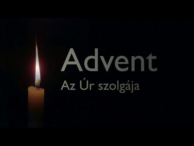 2019. 12. 01. délelőtt, Ézsaiás 42:1-9, Advent - Az Úr szolgája