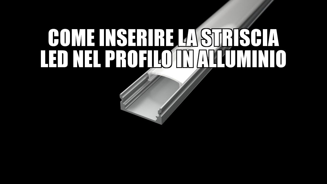 Come inserire la striscia LED nel profilo in alluminio - YouTube