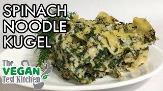 Spinach Noodle Kugel | The Vegan Test Kitchen