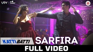 Sarfira (Full Video Song) | Katti Batti