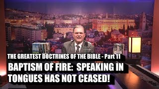 BAPTISM OF FIRE: WHY TONGUES HAVE NOT CEASED