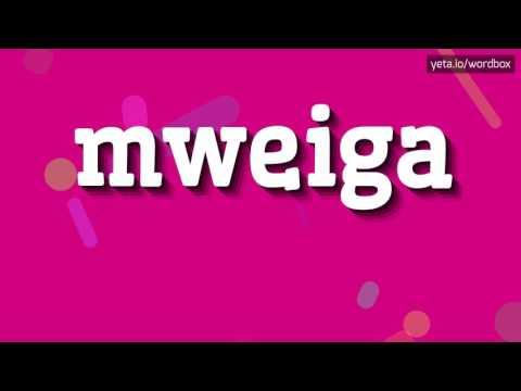 MWEIGA - HOW TO PRONOUNCE IT!?