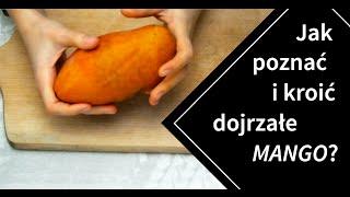 Jak wygląda dojrzałe mango? Jak je kroić?