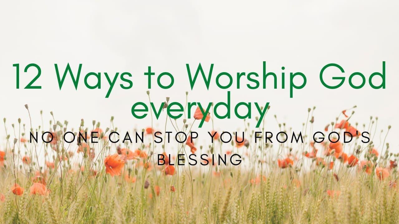 12 WAYS TO WORSHIP GOD EVERYDAY - YouTube