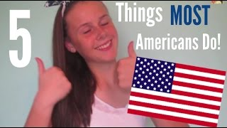 5 Things MOST Americans Do!