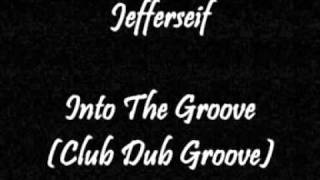 Jefferseif - Into The Groove (Club Dub Groove)