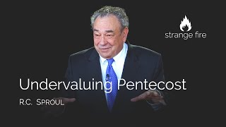 Undervaluing Pentecost (R.C. Sproul) (Selected Scriptures)