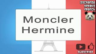 Moncler Hermine - How To Pronounce - French Native Speaker