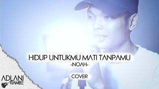 Hidup Untukmu, Mati Tanpamu - NOAH (Video Lirik) | Adlani Rambe [Cover]
