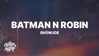 Showjoe - Batman n Robin (Lyrics)