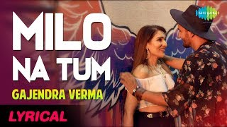 Lyrical Video: Milo Na Tum Song - Gajendra Verma | Ft. Tina Ahuja | Lata Mangeshkar