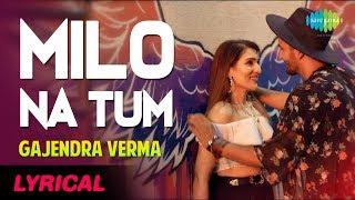 Lyrical Video: Milo Na Tum Song - Gajendra Verma | Ft. Tina Ahuja | Lata Mangeshkar.mp3