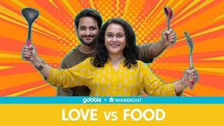 Gobble   Love Vs Food   प्यार लड़ाई और खाना  Ft. Veer Rajwant Singh, Deepika Amin