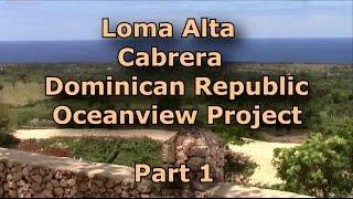 Oceanview Properties In Loma Alta - Cabrera Dominican Republic - Part 1