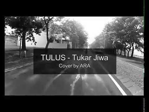 Tulus - Tukar Jiwa / Video Music (cover by ARA)